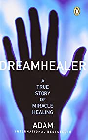 Dreamhealer : a true story of miracle…