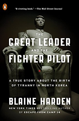 The Great Leader and the Fighter Pilot: A True Story About the Birth of Tyranny in North Korea, Harden, Blaine