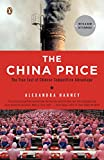 The China Price: The True Cost of Chinese Competitive Advantage, Harney, Alexandra
