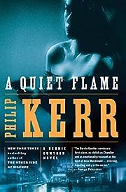 A Quiet Flame: A Bernie Gunther Novel de…