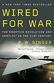Wired for War: The Robotics Revolution and…