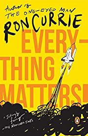 Everything Matters!: A Novel von Ron Currie
