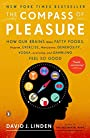 The Compass of Pleasure: How Our Brains Make Fatty Foods, Orgasm, Exercise, Marijuana, Generosity, Vodka, Learning, and Gambling Feel So Good - David J. Linden