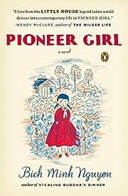 Pioneer Girl: A Novel av Bich Minh Nguyen