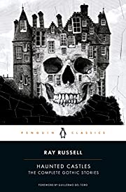 Haunted Castles: The Complete Gothic Stories…