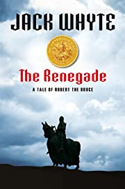 The Renegade: A Tale Of Robert The Bruce por…