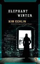 Elephant Winter by Kim Echlin