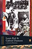 Louis Riel and Gabriel Dumont / by Joseph Boyden ; with an introduction by John Ralston Saul