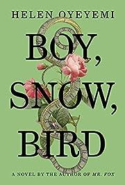 Boy, Snow, Bird – tekijä: Helen Oyeyemi