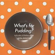 What's for Pudding? de Alexa Johnston