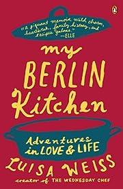 My Berlin Kitchen: Adventures in Love and…