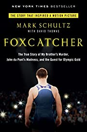 Foxcatcher: The True Story of My Brother's…