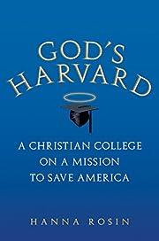 God's Harvard: A Christian College on a…