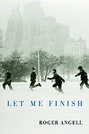 Let Me Finish af Roger Angell