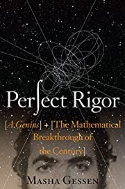Perfect Rigor: A Genius and the Mathematical…