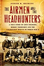 The Airmen and the Headhunters: A True Story…