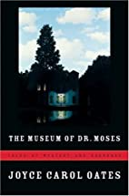 The Museum of Dr. Moses: Tales of Mystery…