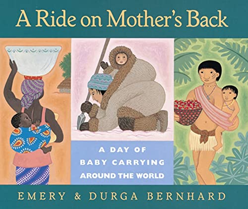 A Ride on Mother's Back: A Day of Baby Carrying Around the World by Emery Bernhard