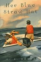 Her Blue Straw Hat by C. S. Adler