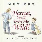 Harriet, you'll drive me wild af Mem Fox