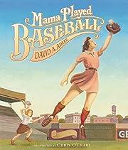 Mama Played Baseball por David A. Adler