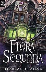 Flora Segunda: Being the Magickal Mishaps of…