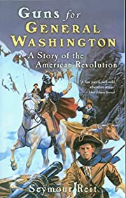 Guns for General Washington : a story of the…