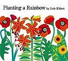 Planting a Rainbow by Lois Ehlert