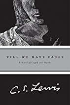 Till We Have Faces: A Myth Retold by C.S.…