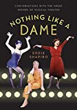 Nothing like a dame : conversations with the great women of musical theater / Eddie Shapiro