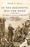 In the Beginning Was the Word: The Bible in American Public Life, 1492–1783 book cover