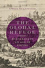 The global refuge : Huguenots in an age of…