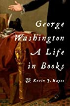 George Washington: A Life in Books by Kevin…