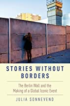 Stories Without Borders: The Berlin Wall and…