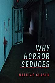 Why Horror Seduces de Mathias Clasen