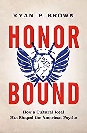 Honor Bound: How a Cultural Ideal Has Shaped…