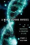 A world beyond physics : the emergence and evolution of life / Stuart A. Kauffman