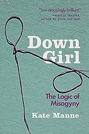 Down Girl: The Logic of Misogyny –…