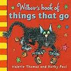 Wilbur's Book of Things That Go by Valerie…