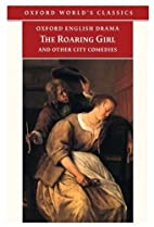 The Roaring Girl and Other City Comedies…