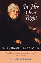 In Her Own Right: The Life of Elizabeth Cady…