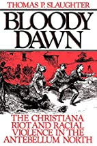 Bloody Dawn: The Christiana Riot and Racial…