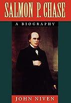 Salmon P. Chase: A Biography by John Niven