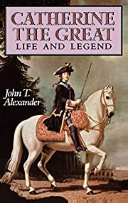 Catherine the Great: Life and Legend –…