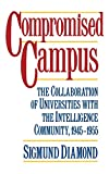 Amazon.com: Compromised Campus: The Collaboration of Universities with the Intelligence Community, 1945-1955 (9780195053821): Sigmund Diamond: Books cover