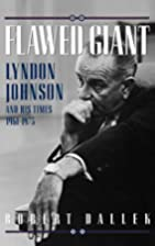 Flawed Giant: Lyndon Johnson and His Times,…