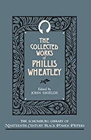 The Collected Works of Phillis Wheatley (The…