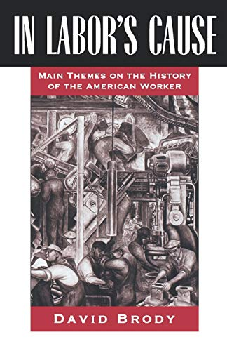 In Labor's Cause: Main Themes on the History of the American Worker, Brody, David
