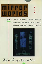 Mirror Worlds : Or: The Day Software Puts…