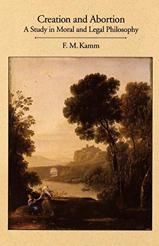 Creation and Abortion: A Study in Moral and Legal Philosophy, Kamm, F. M.